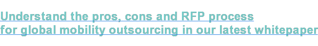 Understand the pros, cons and RFP process for global mobility outsourcing in our latest whitepaper